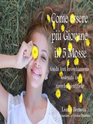 cover image of Come essere più Giovane in 5 Mosse  Guida Anti Invecchiamento sostenuta da ricerche scientifiche