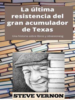 cover image of La última resistencia del gran acumulador de Texas