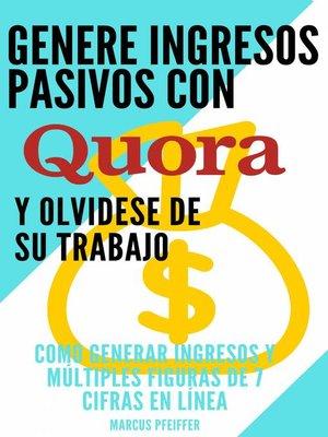 cover image of Genere ingresos pasivos con quora