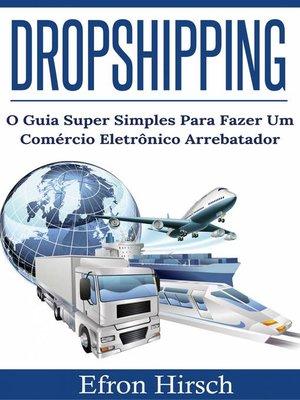 cover image of DROPSHIPPING O GUIA SUPER SIMPLES PARA FAZER UM COMÉRCIO ELETRÔNICO ARREBATADOR