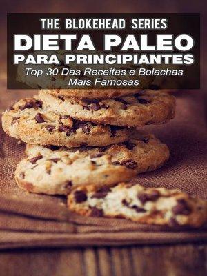 cover image of Dieta Paleo para principiantes--Top 30 Das Receitas e bolachas mais famosas