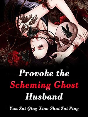 cover image of Provoke the Scheming Ghost Husband