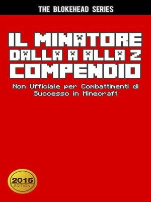 cover image of Il Minatore dalla a alla Z Compendio Non Ufficiale per  Combattimenti di Successo in Minecraft