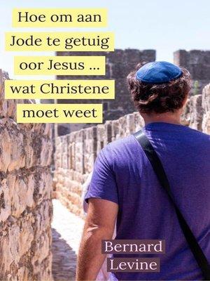 cover image of Hoe om aan Jode te getuig oor Jesus ... wat Christene moet weet