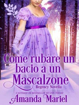 cover image of Come rubare un bacio a un mascalzone