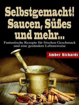 cover image of Selbstgemacht! Saucen, Süßes und mehr...