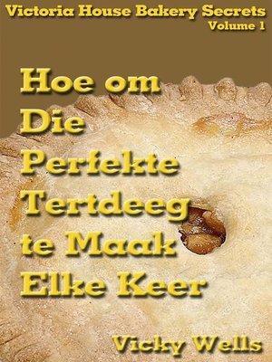 cover image of Hoe om Die Perfekte Tertdeeg te Maak--Elke Keer