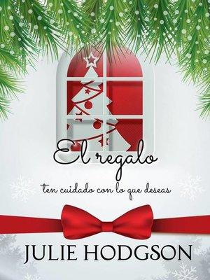 cover image of El regalo (ten cuidado con lo que deseas)