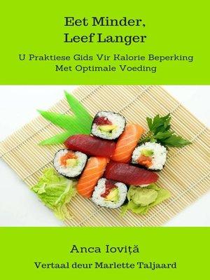 cover image of Eet Minder Leef Langer  U Praktiese Gids Vir Kalorie Beperking Met Optimale Voeding