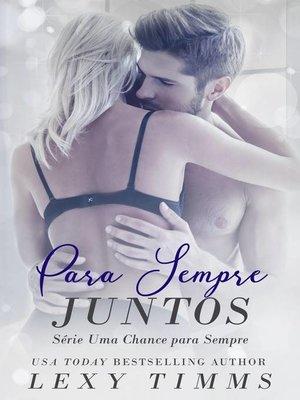 cover image of Para Sempre Juntos--Série Uma Chance Para Sempre
