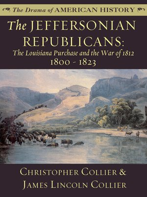 cover image of The Jeffersonian Republicans: The Louisiana Purchase and the War of 1812: 1800 - 1823