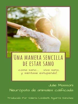 cover image of Una manera sencilla de estar sano--coma sano, viva sano, y ¡siéntase estupendo!