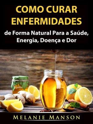 cover image of Como Curar Enfermidades de Forma Natural Para a Saúde, Energia, Doença e Dor