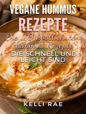 cover image of Vegane Hummus Rezepte--Die 20 köstlichsten Hummus Rezepte, die schnell und leicht sind