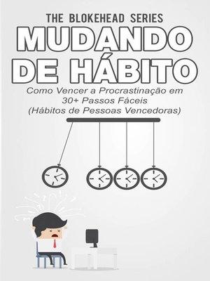 cover image of Mudando de Hábito Como Vencer a Procrastinação em 30+ Passos Fáceis (Hábitos de Pessoas Vencedoras)