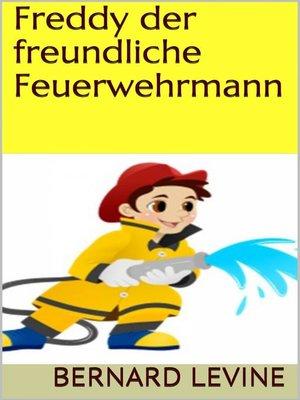 cover image of Freddy der freundliche Feuerwehrmann