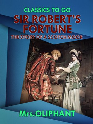 cover image of Sir Robert's Fortune the Story of a Scotch Moor