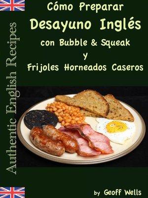 cover image of Cómo Preparar Desayuno Inglés con Bubble & Squeak y Frijoles Horneados Caseros