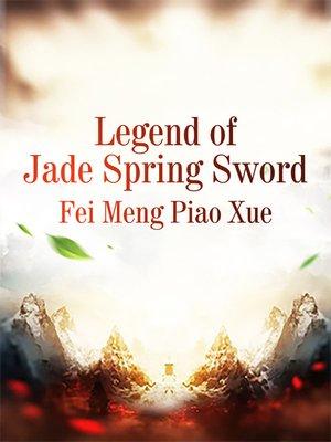 cover image of Legend of Jade Spring Sword