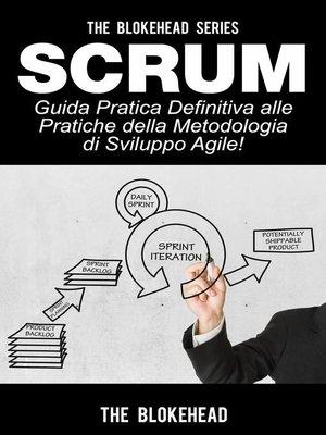 cover image of Scrum--Guida Pratica Definitiva alle Pratiche della Metodologia di Sviluppo Agile!