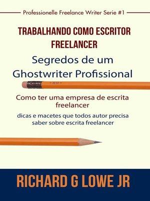 cover image of Trabalhando como Escritor Freelancer – Segredos de um Ghostwriter Profissional