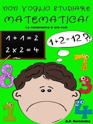 cover image of Non voglio studiare matematica!