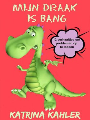 cover image of Mijn Draak is Bang--12 verhaaltjes om problemen op te lossen