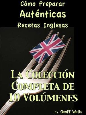 cover image of Cómo Preparar Auténticas Recetas Inglesas  La Colección Completa de 10 Volúmenes