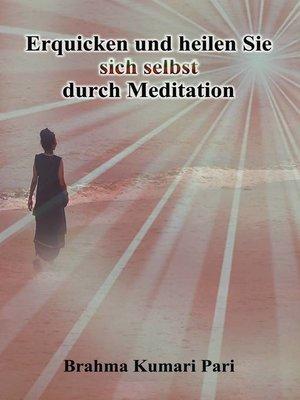 cover image of Erquicken und heilen Sie sich selbst durch Meditation