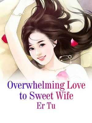 cover image of Overwhelming Love to Sweet Wife
