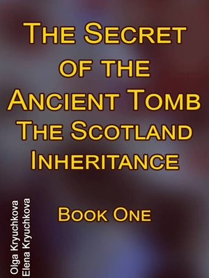 cover image of The Secret of the Ancient Tomb. the Scotland Inheritance. Book One