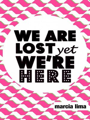 cover image of We're Lost, Yet We're Here
