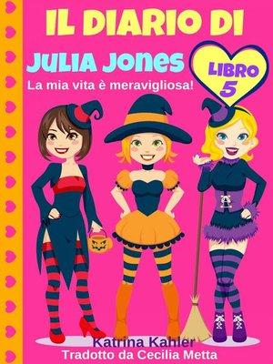 cover image of Il diario di Julia Jones--Libro 5--La mia vita è meravigliosa!