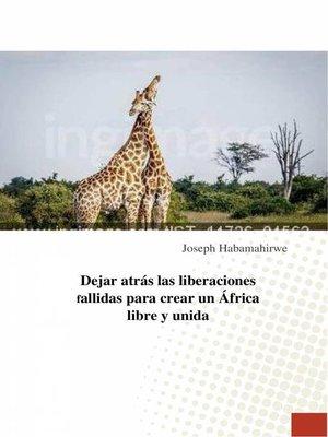 cover image of Dejar atrás las liberaciones fallidas para crear un África libre y unida