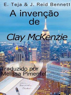 cover image of A invenção de Clay McKenzie