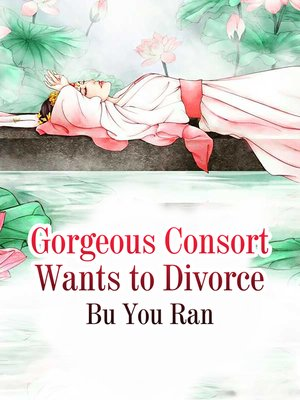 cover image of Gorgeous Consort Wants to Divorce
