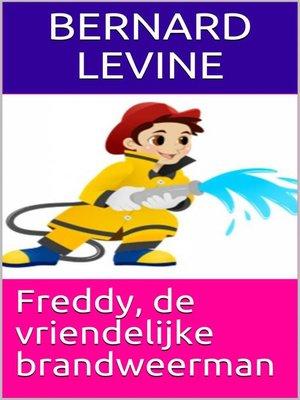cover image of Freddy, de vriendelijke brandweerman