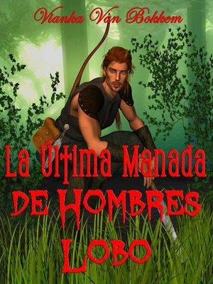cover image of La Última Manada De Hombres Lobo