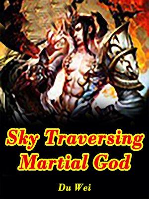 cover image of Sky Traversing Martial God