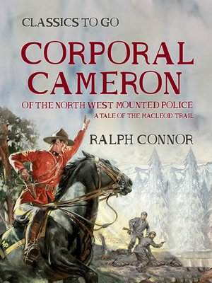 cover image of Corporal Cameron of the North West Mounted Police a Tale of the MacLeod Trail