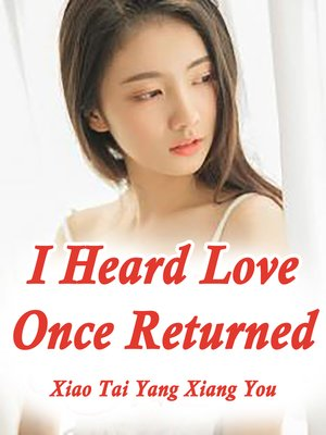 cover image of I Heard Love Once Returned