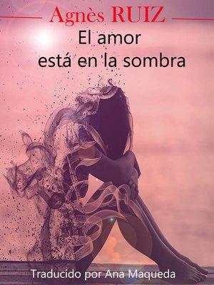 cover image of El amor está en la sombra