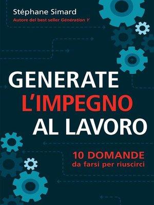 cover image of Generate l'impegno al lavoro  10 domande da farsi per riuscirci