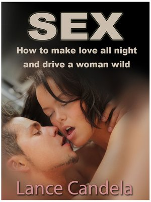 cover image of How to Make Love All Night (And Drive a Woman Wild)