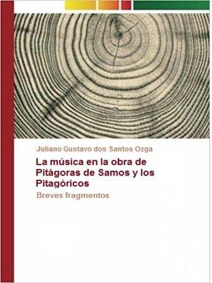 cover image of La música en la obra de Pitágoras de Samos y los Pitagóricos
