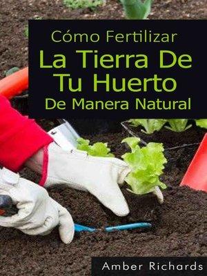 cover image of Cómo Fertilizar La Tierra De Tu Huerto De Manera Natural