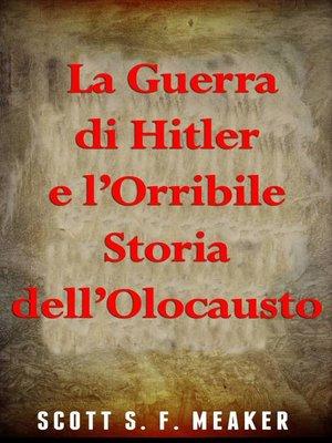 cover image of La Guerra di Hitler e l'Orribile Storia dell'Olocausto
