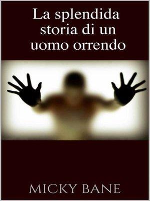 cover image of La splendida storia di un uomo orrendo