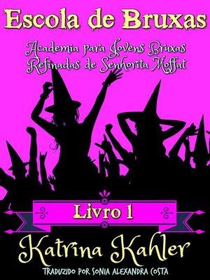 cover image of Escola de Bruxas Livro 1  Academia para Jovens Bruxas Refinadas de Senhorita Moffat