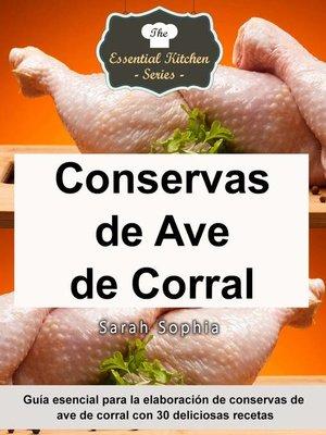 cover image of Conservas de Ave de Corral--Guía esencial para la elaboración de conservas de ave de corral con 30 deliciosas recetas